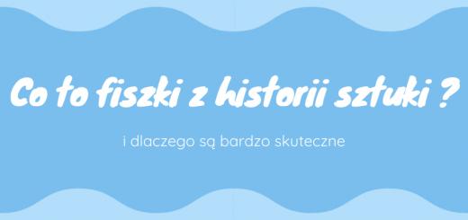 Co to Fiszki z historii sztuki i dlaczego są takie skuteczne